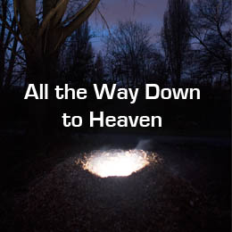 All the Way Down to Heaven